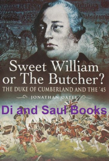 Sweet William or The Butcher? The Duke of Cumberland and the '45, by Jonathan Oates